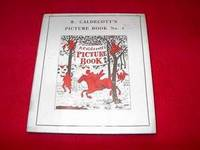 R. Caldecott's Picture Book : Number 1 : Containing The Diverting History of John Gilpen, The House That Jack Built, An Elegy on the Death of a Mad Dog and The Babes in the Woods
