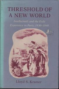 Threshold of a New World: Intellectuals and the Exile Experience in Paris, 1830-1848
