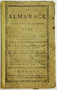 AN ALMANACK FOR THE YEAR OF OUR LORD CHRIST, 1780. BEING BISEXTILE, OR LEAP YEAR: AND THE FOURTH OF AMERICAN INDEPENDENCE... BY DANIEL GEORGE, PHILOM