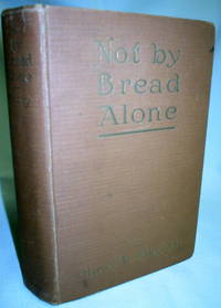 Not By Bread Alone; The Principles of Human Nutrition by  Harvey W. (M.D.) Wiley - First (No additional printings) - 1916 - from Dave Shoots, Bookseller and Biblio.com