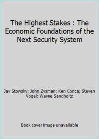The Highest Stakes : The Economic Foundations of the Next Security System