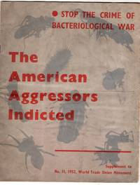 The American aggressors indicted: The crime of bacteriological warfare must be stopped!