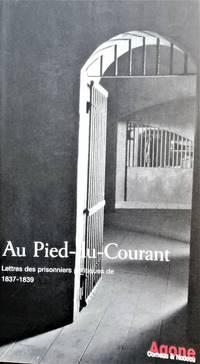 image of Au pied du courant. Lettres des prisonniers politiques de 1837-1839