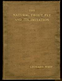 The Natural Trout Fly and Its Imitation....the Method of Tying the Flies