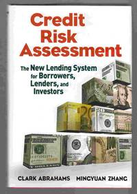 Credit Risk Assessment The New Lending System for Borrowers, Lenders, and  Investors by  Mingyuan  Clark & Zhang - Hardcover - 2009 - from Riverwash Books and Biblio.com