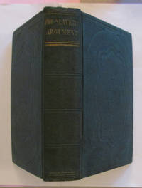 The Pro-Slavery Argument As Maintained by the Most Distinguished Writers of the Southern States by Chancellor Harper, Governor Hammond, Dr Sims, Professor Dew - 1853