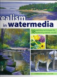 Realism in Watermedia. 18 Painting Techniques for Achieving Realistic Results