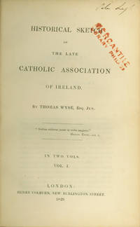 HISTORICAL SKETCH OF THE LATE CATHOLIC ASSOCIATION OF IRELAND by  Thomas Wyse - Hardcover - 1829 - from William Reese Company - Literature ABAA-ILAB and Biblio.co.uk