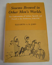 Storms Brewed in Other Men's Worlds: The Confrontation of Indians, Spanish, and French in the...