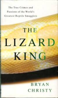 image of The Lizard King: The True Crimes And Passions Of The World's Greatest Reptile Smugglers