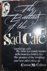 The Ballad of the Sad Cafe including also The Heart Is A Lonely Hunter, Reflections In A Golden Eye, The Member Of The Wedding and New Short Stories (Inscribed)