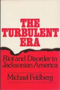 Turbulent Era  Riot and Disorder in Jacksonian America