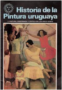Historia de la Pintura uruguaya: Pintura, Ensenanza y Critica en Los Anos Veinte