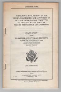 Subversive Involvement in the Origin, Leadership, and Activities of the  New Mobilization Committee to End the War in Vietnam and its Predecessor  Organizations