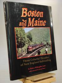 Boston and Maine: Three Colorful Decades of New England Railroading