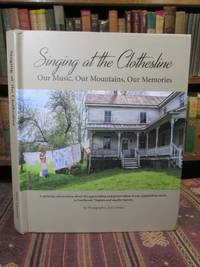 image of Singing at the Clothesline : Our Music, Our Mountains, Our Memories.  A Pictorial Conversation Celebrating the Music, Life and Culture of Southwest Virginia and Neighboring Regions