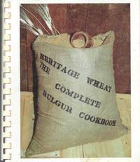 Heritage Wheat: The Complete Bulgur [Bulghur] Cookbook