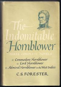 "The Indomitable Hornblower. Three Complete Novels. ""Commodore Hornblower"", ""Lord Hornblower"", ""Admiral Hornblower in the West Indies"""