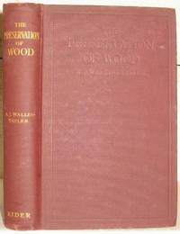 The Preservation of Wood. A Descriptive Treatise on the .processes and on the Mechanical Appliances Used for the Preservation of Wood