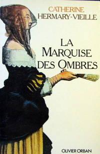 La Marquise Des Ombres, Ou, La Vie De Marie-Madeleine D'Aubray, Marquise De Brinvilliers