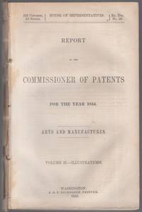 image of Report of the Commissioner of Patents for the Year 1854. Arts and Manufactures. Volume II.—Illustrations