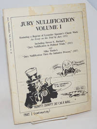 Jury Nullification, Volume I. Featuring a Reprint of Lysander Spooner\'s Classic Work An Essay on the Trial by Jury (1852). Including Steven E. Barkan\'s \