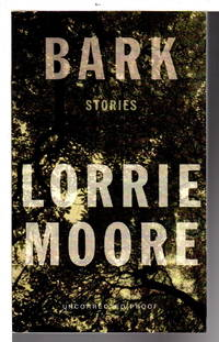 BARK: Stories. by  Lorrie Moore - 2014. - from Bookfever.com, IOBA and Biblio.co.nz