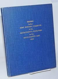 Record on public hearing on the resolution of Representative Alexander J. Cella recommending a posthumous pardon for Nicola Sacco and Bartolomeo Vanzetti. April 2, 1959
