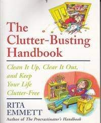 The Clutter-Busting Handbook: Clean It Up, Clear It Out, And Keep Your Life Clutter-free