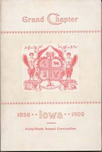 Transactions of the Grand Chapter of Iowa, at Its Forty-Ninth Annual Convocation, Convened at Cedar Rapids, Thursday, October 9th, A.D. 1902, A.I. 2432