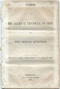 Speech of Mr. Allen G. Thurman, of Ohio, on the Oregon Question. Delivered in the House of Representatives, U.S., January 28, 1846