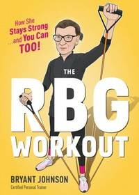 The RBG Workout: How She Stays Strong . . . and You Can Too!