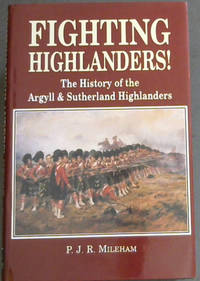 Fighting Highlanders!: History of the Argyll and Sutherland Highlanders!