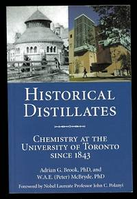 image of HISTORICAL DISTILLATES: CHEMISTRY AT THE UNIVERSITY OF TORONTO SINCE 1843.