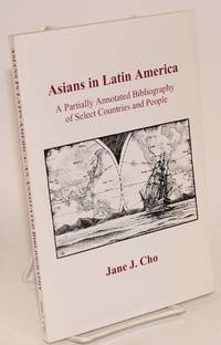 Asians in Latin America; a partially annotated bibliography of select countries and people