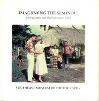 Imag(in)ing the Seminole; Photographs and Their Use Since 1880