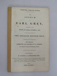 The Speech of Earl Grey Delivered in the House of Lords, October 3, 1831 on the Second Reading of the English Reform Bill  with the Speech of Lord Brougham  Oct 7th.....With Earl Grey's Reply, ....and a List of the Majority and Minority