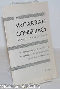 image of The McCarran conspiracy against the Bill of Rights; the Communist Party's answer to the charges of the Attorney-General under the McCarran Act