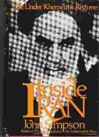 INSIDE IRAN Life under Khomeini's Regime by  John Simpson - First US Edition; First Printing - 1988 - from Rivers Edge Used Books (SKU: 28381)