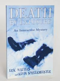 Death By Exposure: An Interactive Mystery by  Eric and Kevin Spreekmeester Walters - Paperback - Signed - 2007 - from Minotavros Books and Biblio.com