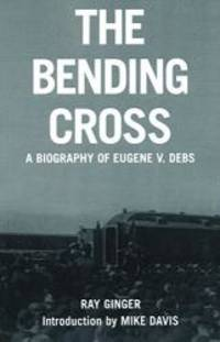 image of The Bending Cross: A Biography of Eugene Victor Debs
