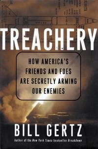 Treachery: How America's Friends and Foes Are Secretly Arming Our Enemies