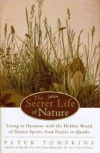 The Secret Life of Nature: Living in Harmony With the Hidden World of Nature Spirits from Fairies...