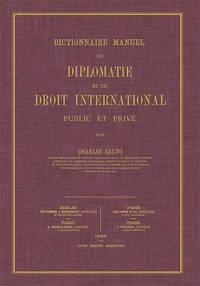 Dictionnaire Manuel de Diplomatie et de Droit International Public..