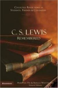C. S. Lewis Remembered: Collected Reflections of Students, Friends and Colleagues