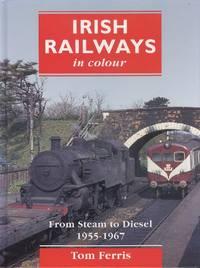 Irish Railways in Colour: From Steam to Diesel, 1955-67