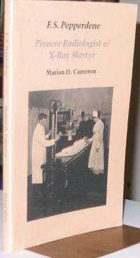 F.S. Pepperdene:  Pioneer Radiologist & X-Ray Martyr    -(SIGNED)-