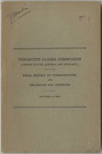 Tripartite Claims Commission (United States, Austria, and Hungary) Final Report of Commissioner and Decisions and Opinions (October 15, 1929)