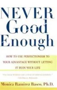 Never Good Enough : How to Use Perfectionism to Your Advantage Without Letting It Ruin Your Life