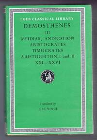 image of Demosthenes: Vol. III Against Meidias, Androtion, Aristocrates, Timocrates, Aristogeiton XXI-XXVI, with an English translation by J H Vince